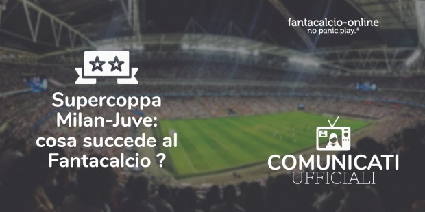 Cosa succede al Fantacalcio con la Supercoppa tra Milan e Juventus